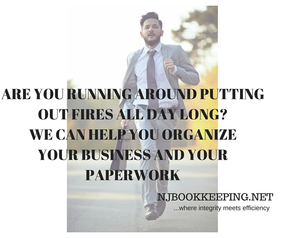 ARE YOU RUNNING FROM ONETHING TO THE NEXT-WE CAN HELP YOU ORGANIZEYOUR BUSINESS AND YOUR PAPERWORKNJ BOOKKEEPING.NET